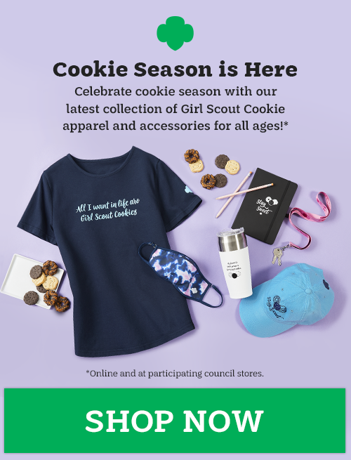Cookie Season is Here. Celebrate cookie season with our latest collection of Girl Scout Cookie apparel and accessories for all ages! Shop Now.